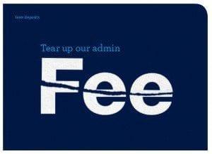 Tear up your admin fee
